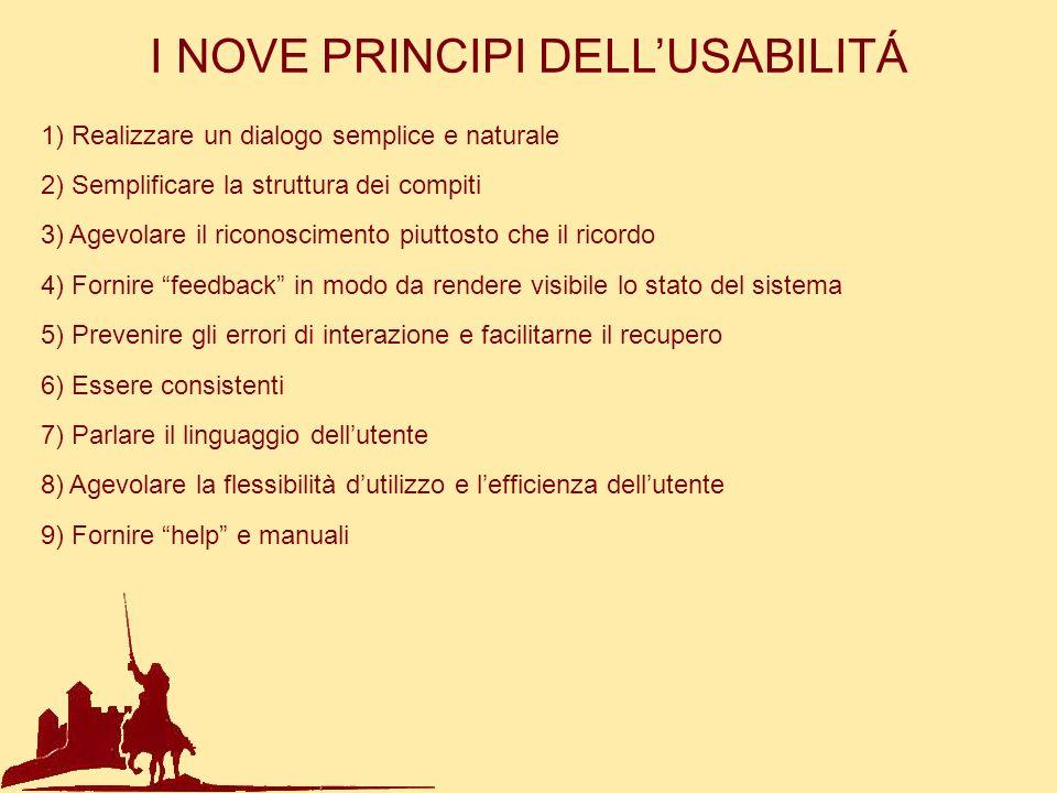 I NOVE PRINCIPI DELLUSABILITÁ 1) Realizzare un dialogo semplice e naturale 2) Semplificare la struttura dei compiti 3) Agevolare il riconoscimento piu