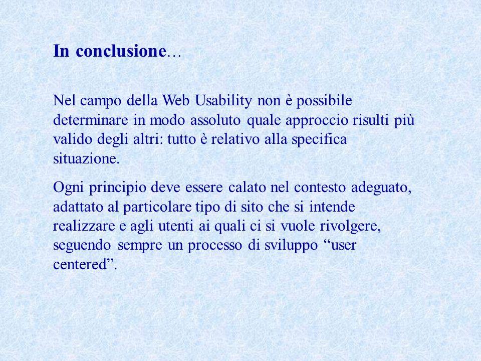 In conclusione … Nel campo della Web Usability non è possibile determinare in modo assoluto quale approccio risulti più valido degli altri: tutto è re