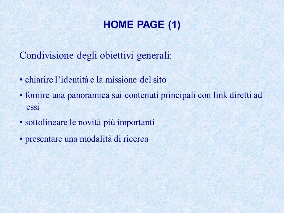 HOME PAGE (1) Condivisione degli obiettivi generali : chiarire lidentità e la missione del sito fornire una panoramica sui contenuti principali con li