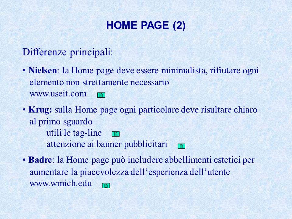 HOME PAGE (2) Differenze principali: Nielsen: la Home page deve essere minimalista, rifiutare ogni elemento non strettamente necessario www.useit.com