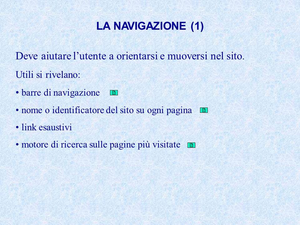 LA NAVIGAZIONE (1) Deve aiutare lutente a orientarsi e muoversi nel sito. Utili si rivelano: barre di navigazione nome o identificatore del sito su og