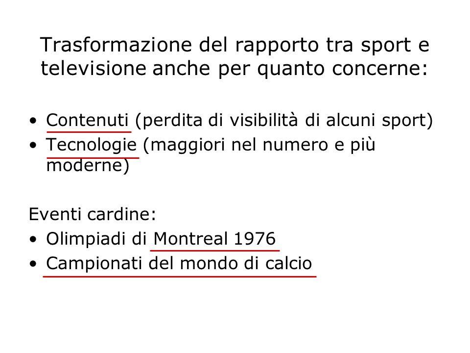 Trasformazione del rapporto tra sport e televisione anche per quanto concerne: Contenuti (perdita di visibilità di alcuni sport) Tecnologie (maggiori