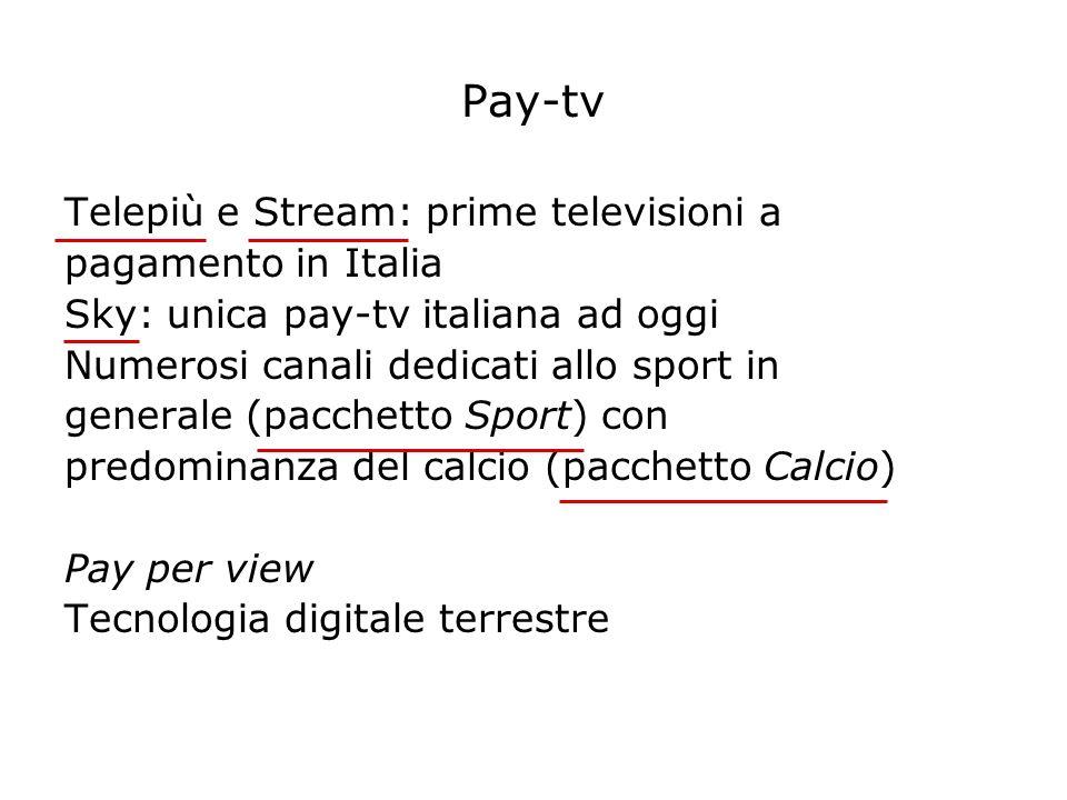Pay-tv Telepiù e Stream: prime televisioni a pagamento in Italia Sky: unica pay-tv italiana ad oggi Numerosi canali dedicati allo sport in generale (p