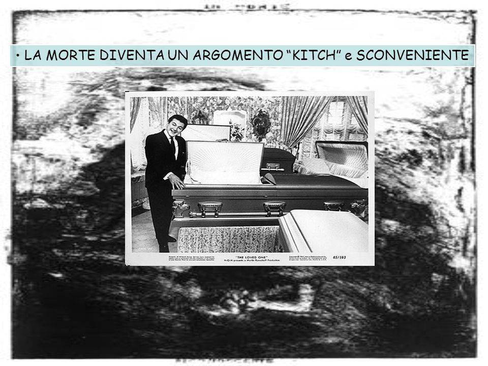 LA MORTE DIVENTA UN ARGOMENTO KITCH e SCONVENIENTE