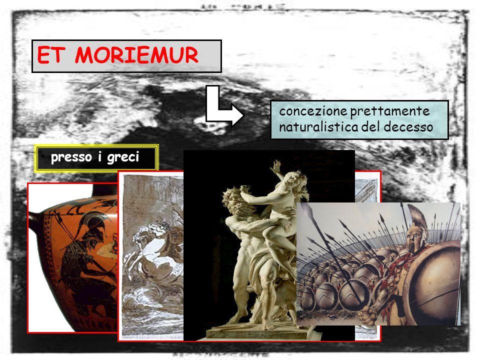 ET MORIEMUR concezione prettamente naturalistica del decesso presso i greci