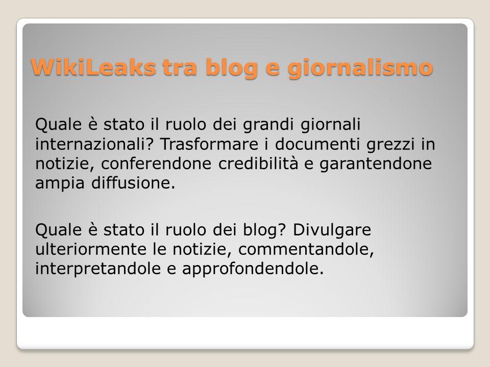 WikiLeaks tra blog e giornalismo Quale è stato il ruolo dei grandi giornali internazionali? Trasformare i documenti grezzi in notizie, conferendone cr