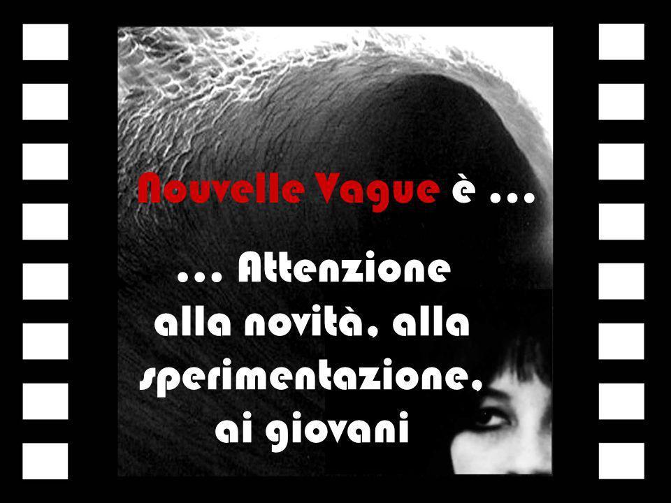 Nouvelle Vague è … … Attenzione alla novità, alla sperimentazione, ai giovani