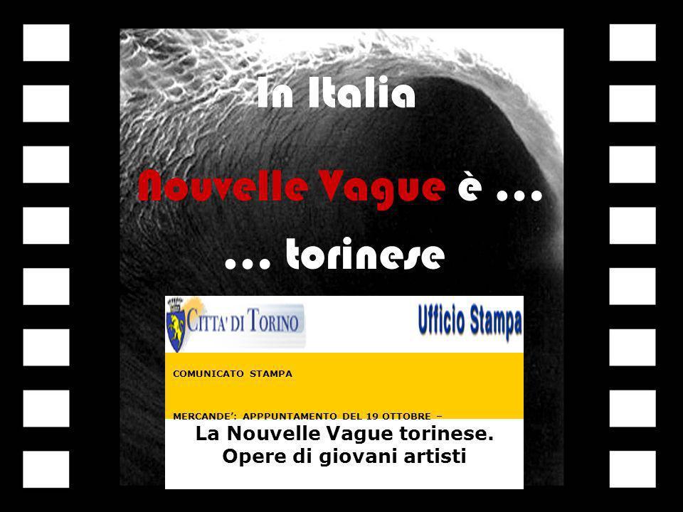 Nouvelle Vague è … In Italia … torinese COMUNICATO STAMPA MERCANDE: APPPUNTAMENTO DEL 19 OTTOBRE – La Nouvelle Vague torinese. Opere di giovani artist