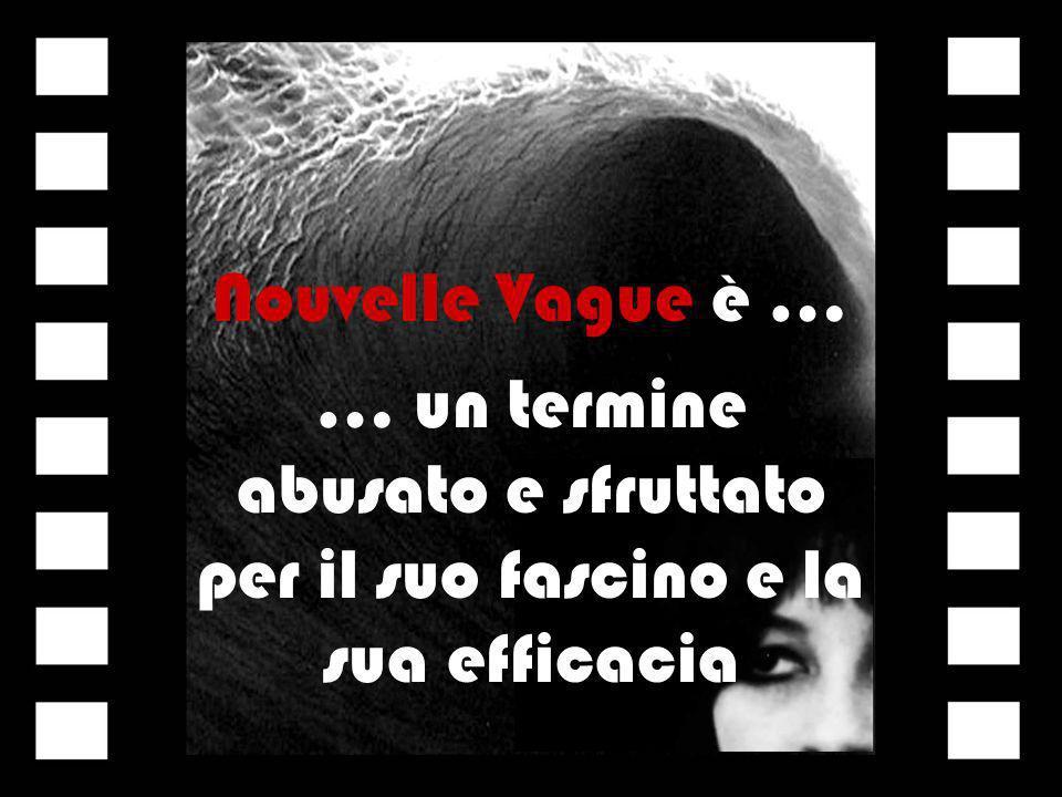 Nouvelle Vague è … … un termine abusato e sfruttato per il suo fascino e la sua efficacia