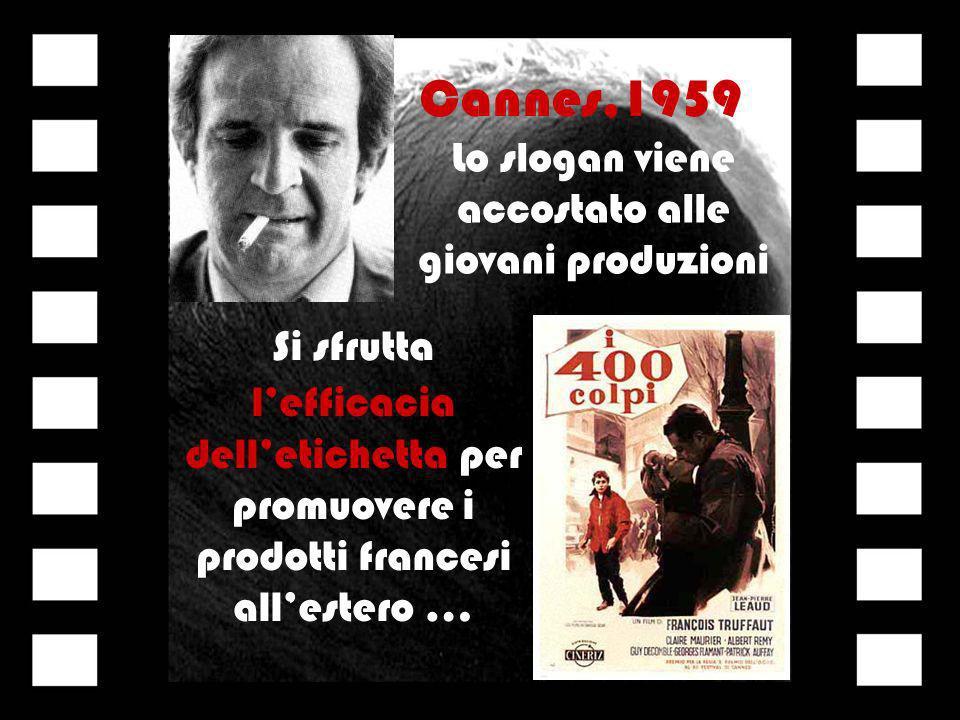 Cannes,1959 Lo slogan viene accostato alle giovani produzioni Si sfrutta lefficacia delletichetta per promuovere i prodotti francesi allestero …