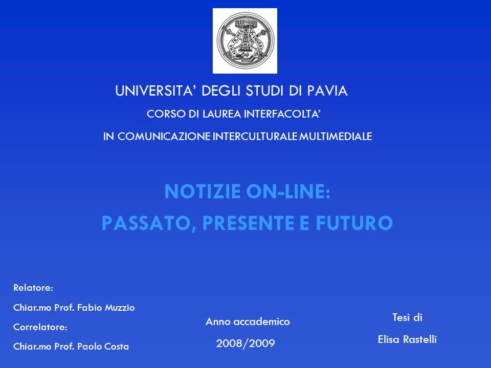 UNIVERSITA DEGLI STUDI DI PAVIA NOTIZIE ON-LINE: PASSATO, PRESENTE E FUTURO CORSO DI LAUREA INTERFACOLTA IN COMUNICAZIONE INTERCULTURALE MULTIMEDIALE Anno accademico 2008/2009 Relatore: Chiar.mo Prof.