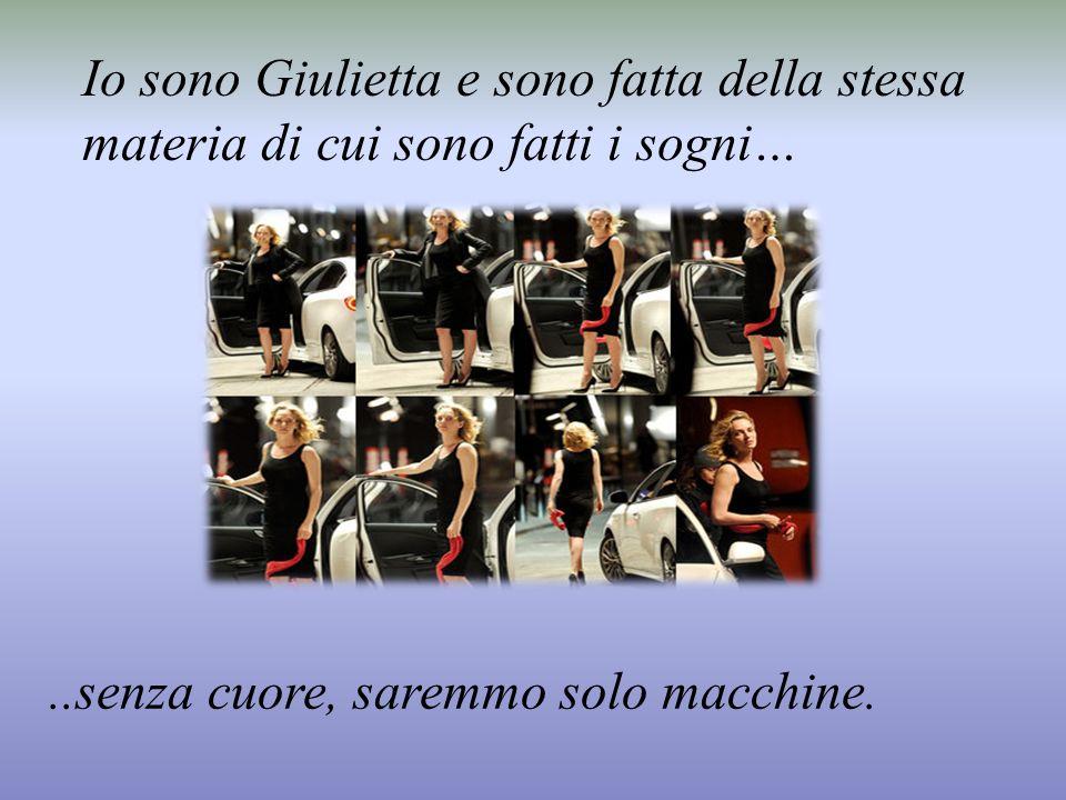 Io sono Giulietta e sono fatta della stessa materia di cui sono fatti i sogni…..senza cuore, saremmo solo macchine.