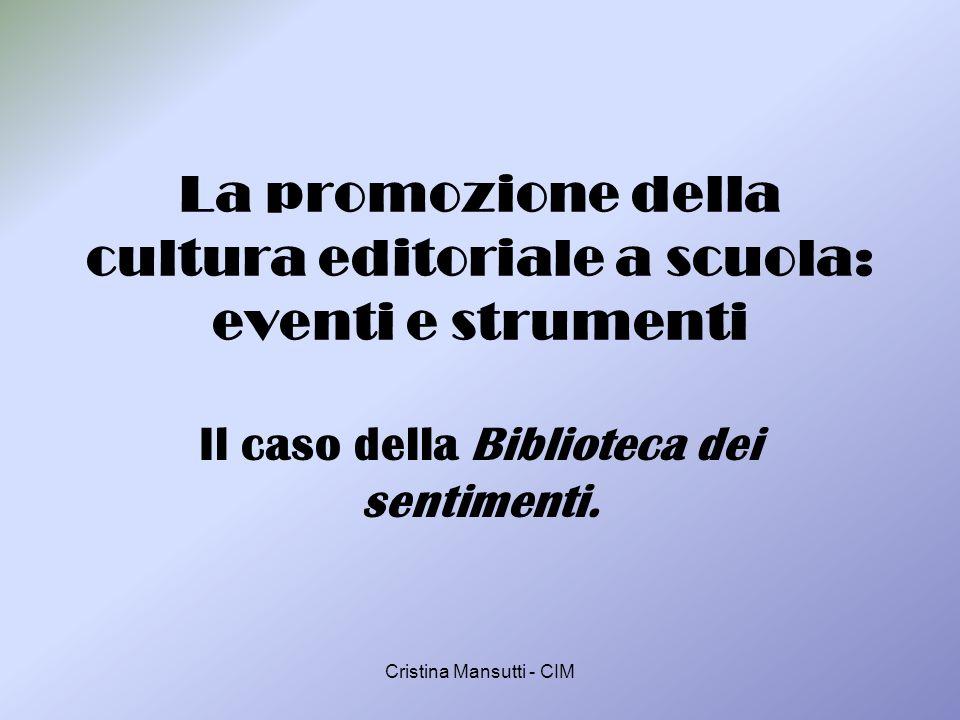 Cristina Mansutti - CIM La promozione della cultura editoriale a scuola: eventi e strumenti Il caso della Biblioteca dei sentimenti.