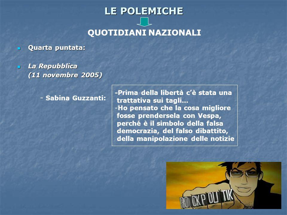 LE POLEMICHE Quarta puntata: Quarta puntata: La Repubblica La Repubblica (11 novembre 2005) QUOTIDIANI NAZIONALI - Sabina Guzzanti: -Prima della liber