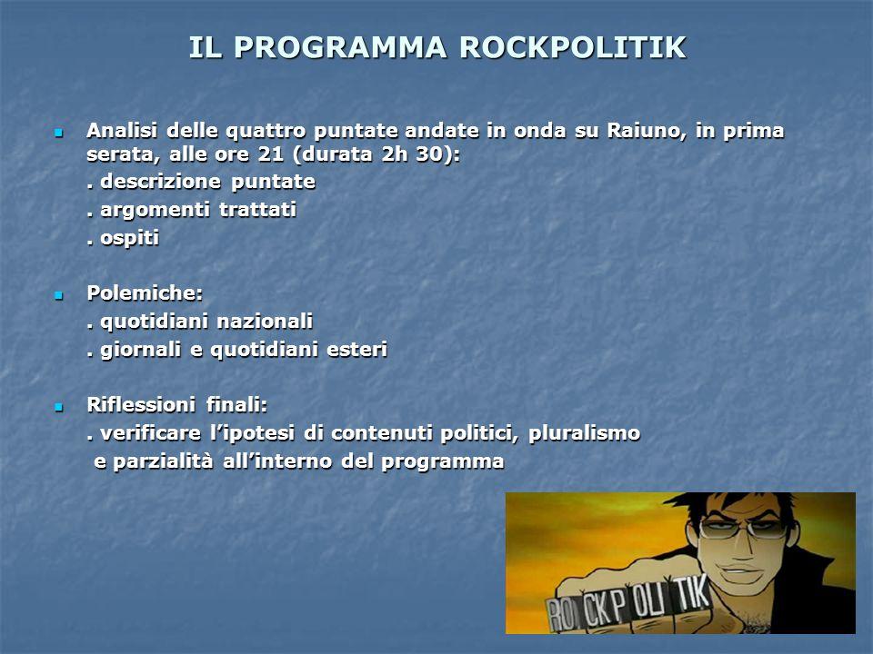 IL PROGRAMMA ROCKPOLITIK Analisi delle quattro puntate andate in onda su Raiuno, in prima serata, alle ore 21 (durata 2h 30): Analisi delle quattro pu