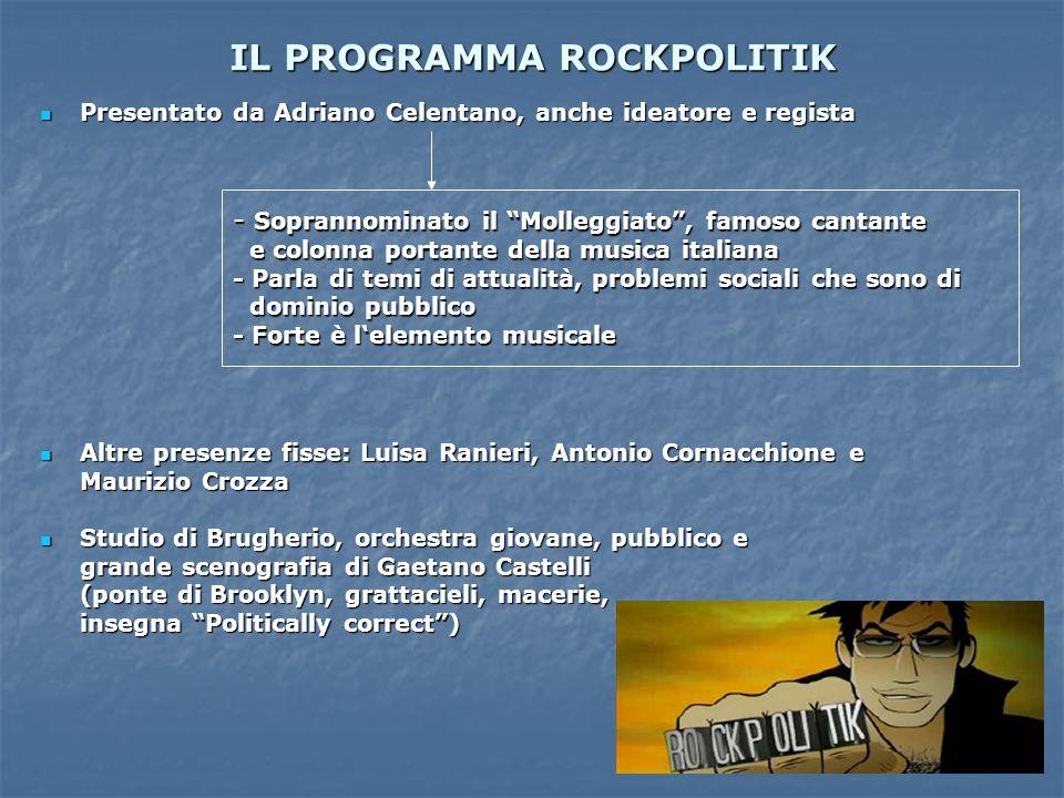 IL PROGRAMMA ROCKPOLITIK Presentato da Adriano Celentano, anche ideatore e regista Presentato da Adriano Celentano, anche ideatore e regista Altre pre