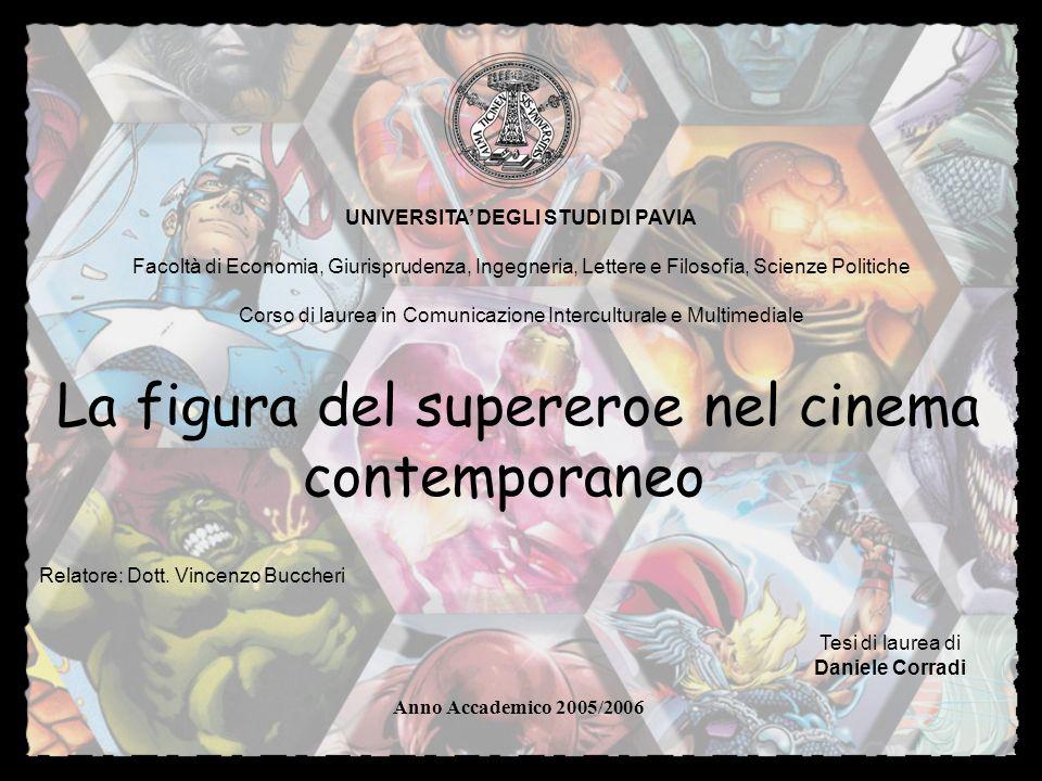 La figura del supereroe nel cinema contemporaneo Relatore: Dott. Vincenzo Buccheri Anno Accademico 2005/2006 UNIVERSITA DEGLI STUDI DI PAVIA Facoltà d