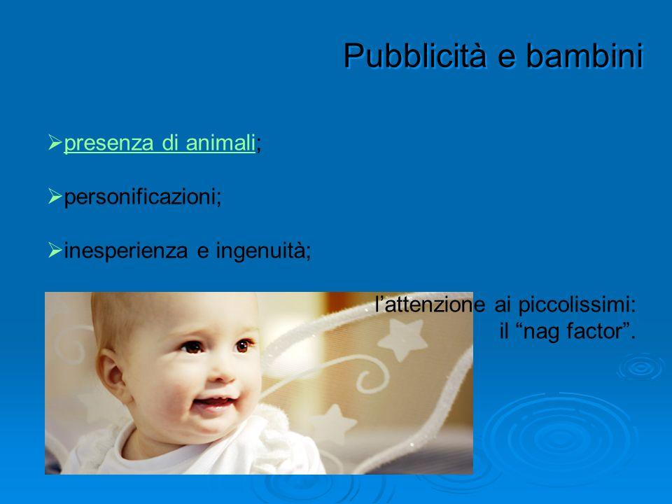 Pubblicità e bambini presenza di animali;presenza di animali personificazioni; inesperienza e ingenuità; lattenzione ai piccolissimi: il nag factor.