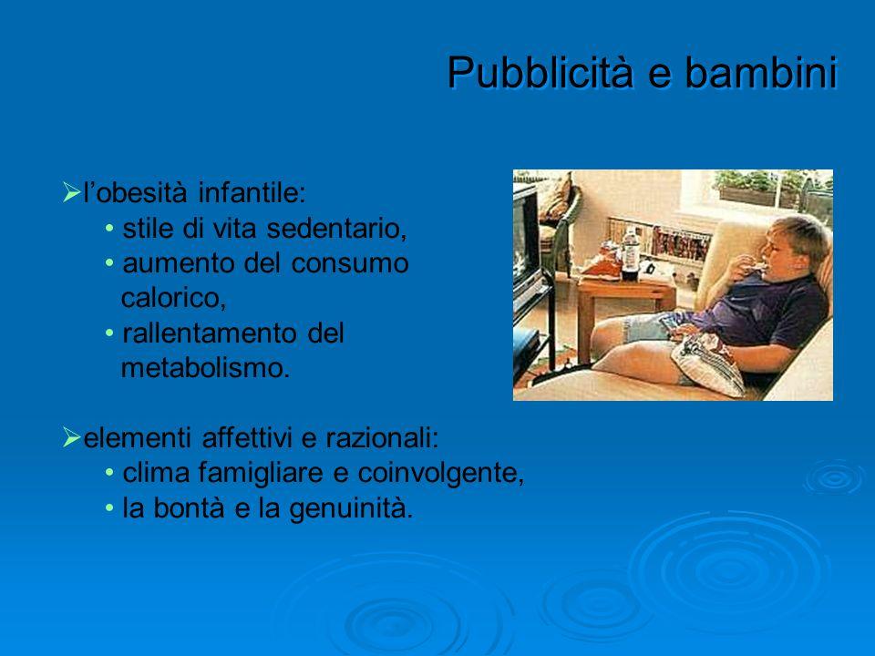 Pubblicità e bambini lobesità infantile: stile di vita sedentario, aumento del consumo calorico, rallentamento del metabolismo. elementi affettivi e r