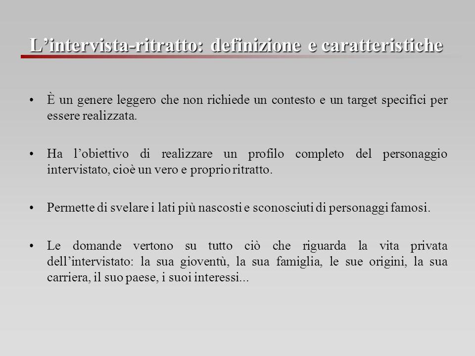 Lintervista-ritratto: definizione e caratteristiche È un genere leggero che non richiede un contesto e un target specifici per essere realizzata. Ha l