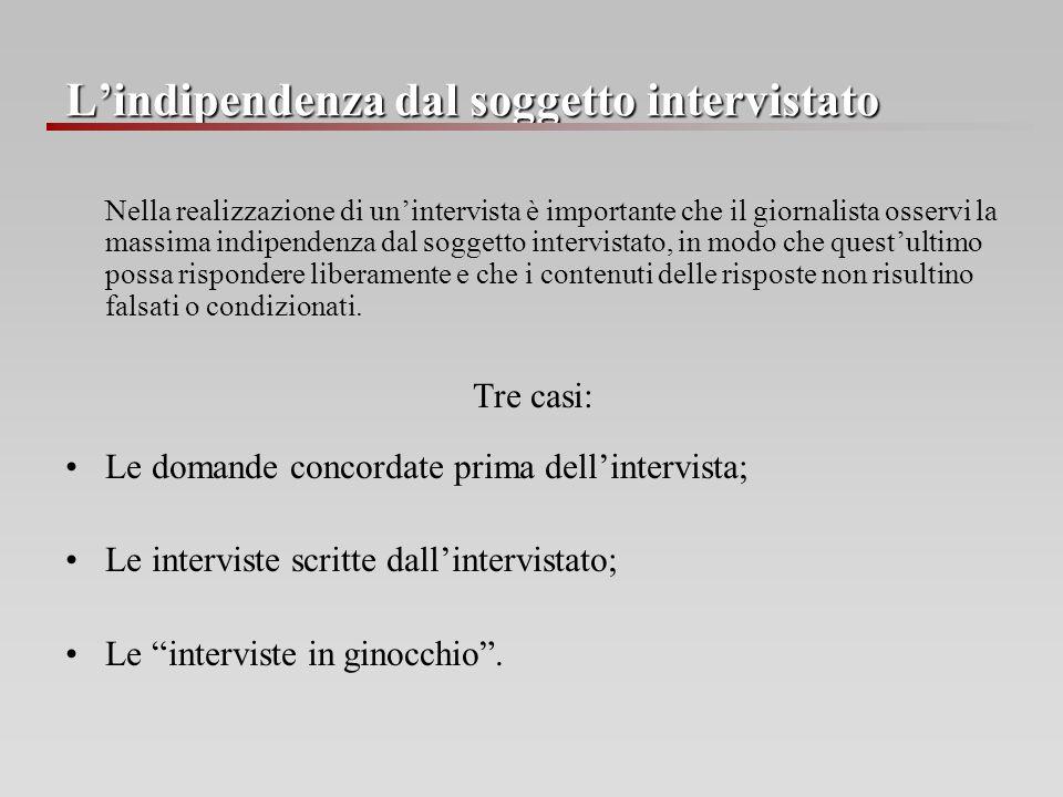 Lindipendenza dal soggetto intervistato Nella realizzazione di unintervista è importante che il giornalista osservi la massima indipendenza dal sogget