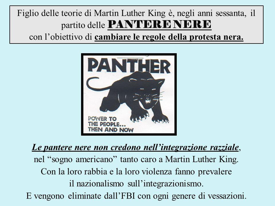 Figlio delle teorie di Martin Luther King è, negli anni sessanta, il partito delle PANTERE NERE con lobiettivo di cambiare le regole della protesta nera.
