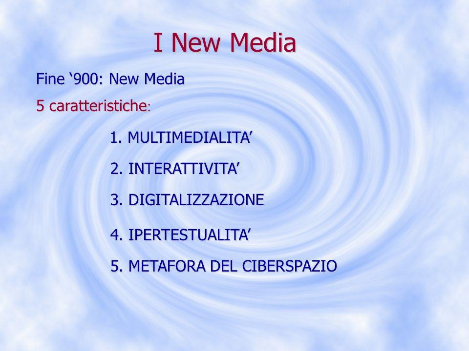 I New Media Fine 900: New Media 5 caratteristiche 5 caratteristiche : 1. MULTIMEDIALITA 2. INTERATTIVITA 4. IPERTESTUALITA 5. METAFORA DEL CIBERSPAZIO