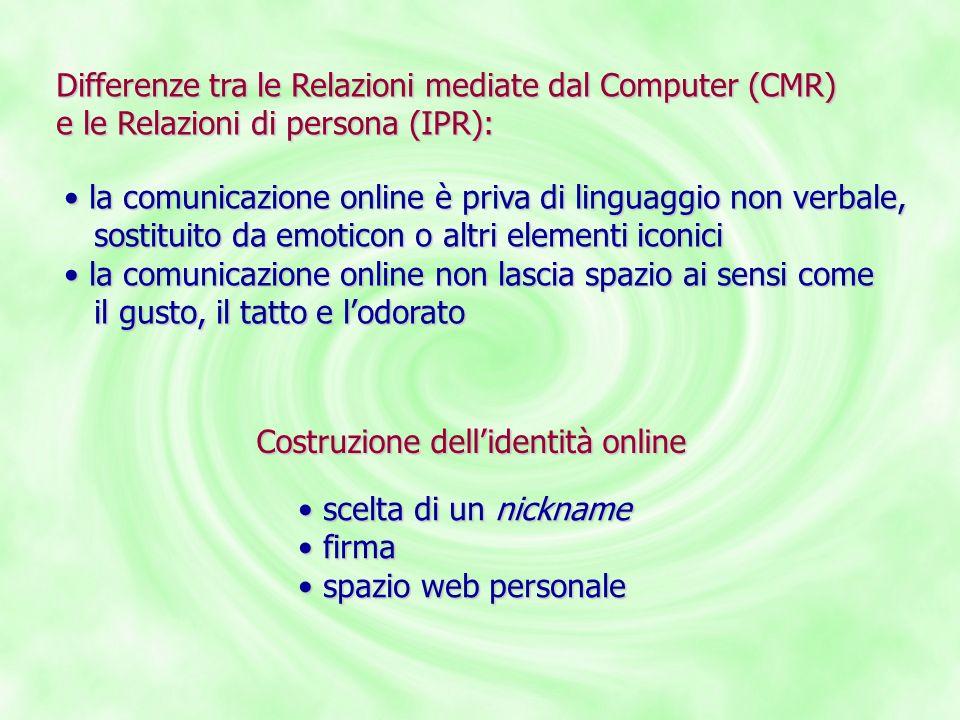 Differenze tra le Relazioni mediate dal Computer (CMR) e le Relazioni di persona (IPR): la comunicazione online è priva di linguaggio non verbale, la