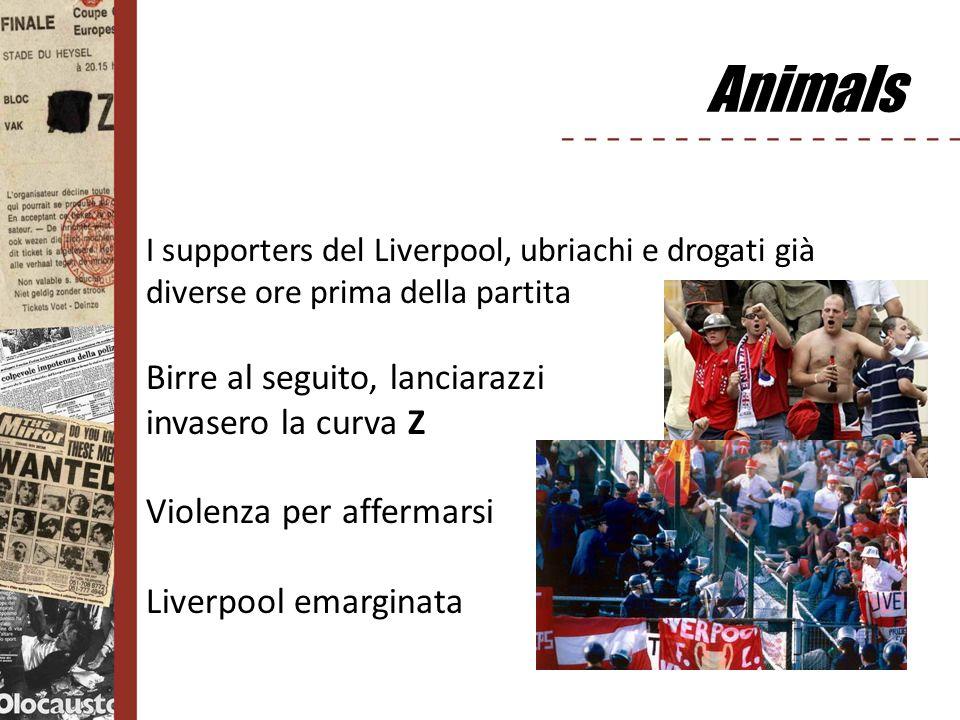 Animals I supporters del Liverpool, ubriachi e drogati già diverse ore prima della partita Birre al seguito, lanciarazzi invasero la curva Z Violenza
