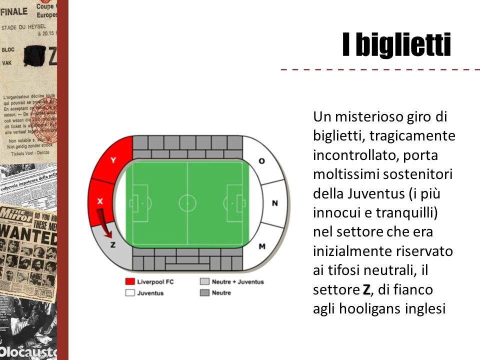 I biglietti Z Un misterioso giro di biglietti, tragicamente incontrollato, porta moltissimi sostenitori della Juventus (i più innocui e tranquilli) ne