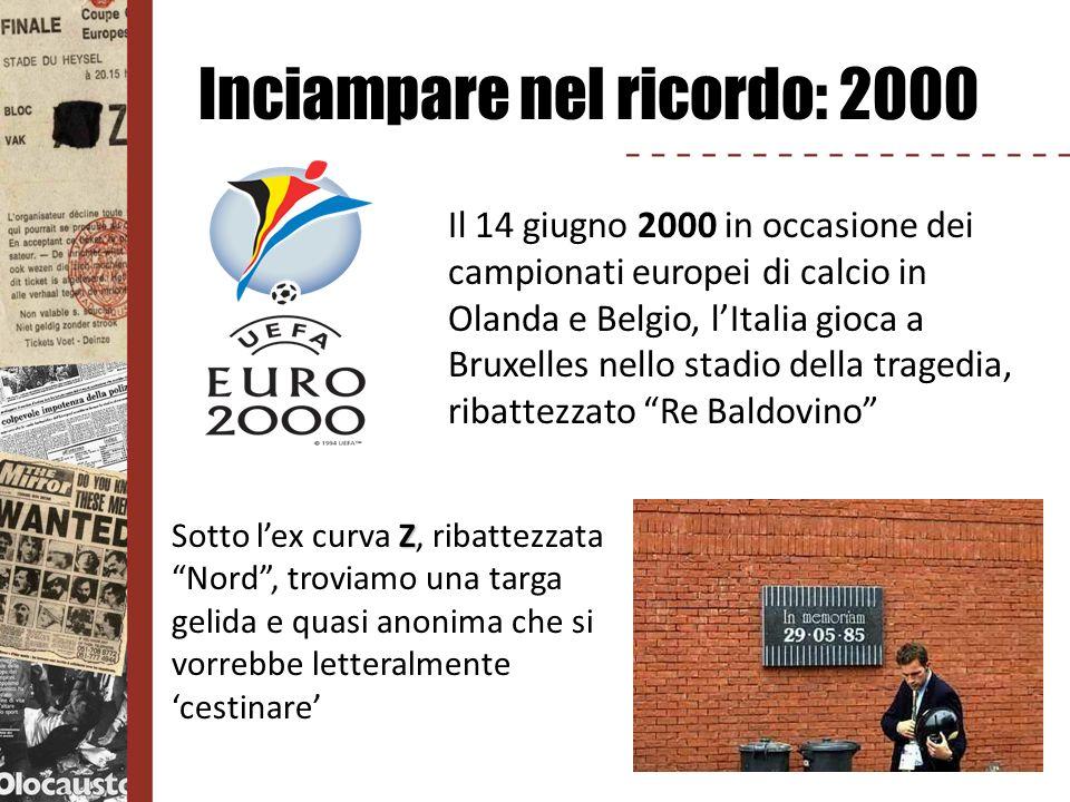 Inciampare nel ricordo: 2000 Il 14 giugno 2000 in occasione dei campionati europei di calcio in Olanda e Belgio, lItalia gioca a Bruxelles nello stadi