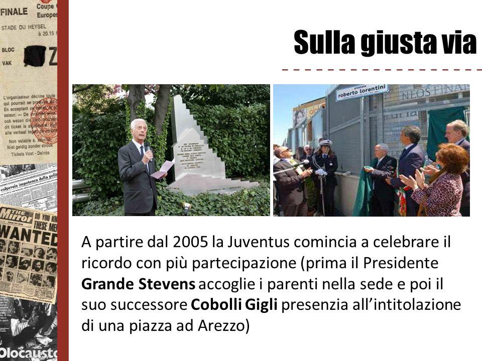 Sulla giusta via A partire dal 2005 la Juventus comincia a celebrare il ricordo con più partecipazione (prima il Presidente Grande Stevens accoglie i