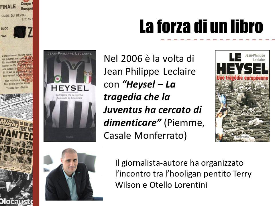 La forza di un libro Nel 2006 è la volta di Jean Philippe Leclaire con Heysel – La tragedia che la Juventus ha cercato di dimenticare (Piemme, Casale
