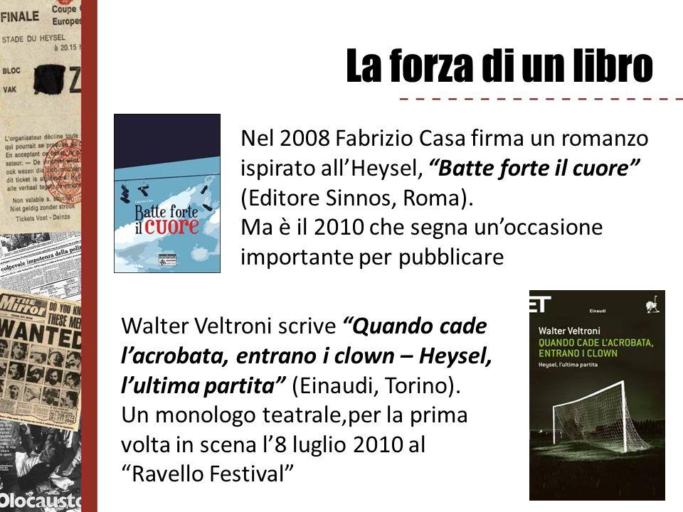 La forza di un libro Nel 2008 Fabrizio Casa firma un romanzo ispirato allHeysel, Batte forte il cuore (Editore Sinnos, Roma). Ma è il 2010 che segna u