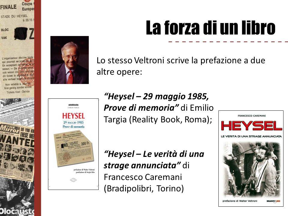 La forza di un libro Lo stesso Veltroni scrive la prefazione a due altre opere: Heysel – 29 maggio 1985, Prove di memoria di Emilio Targia (Reality Bo