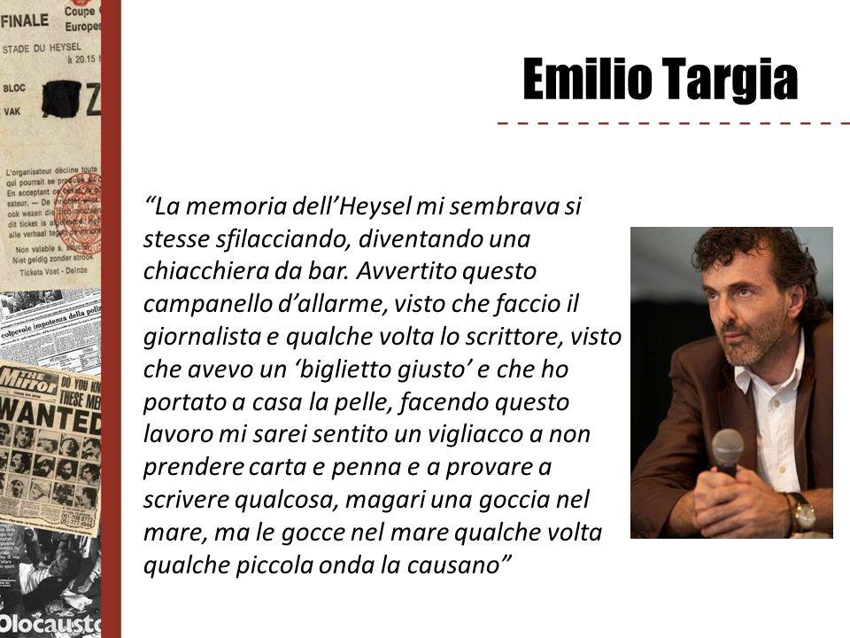 Emilio Targia La memoria dellHeysel mi sembrava si stesse sfilacciando, diventando una chiacchiera da bar. Avvertito questo campanello dallarme, visto
