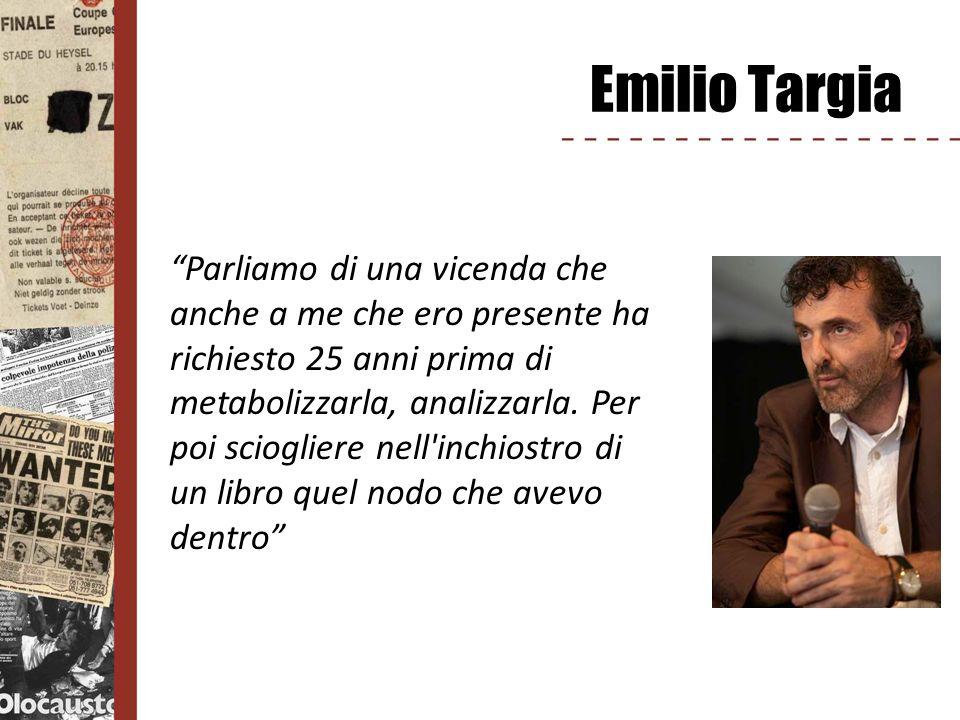 Emilio Targia Parliamo di una vicenda che anche a me che ero presente ha richiesto 25 anni prima di metabolizzarla, analizzarla. Per poi sciogliere ne