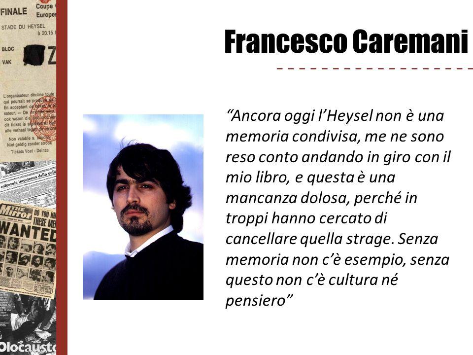 Francesco Caremani Ancora oggi lHeysel non è una memoria condivisa, me ne sono reso conto andando in giro con il mio libro, e questa è una mancanza do