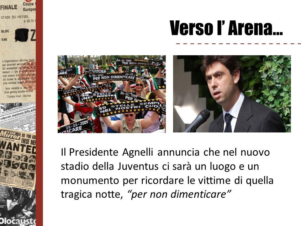 Verso l Arena… Il Presidente Agnelli annuncia che nel nuovo stadio della Juventus ci sarà un luogo e un monumento per ricordare le vittime di quella t