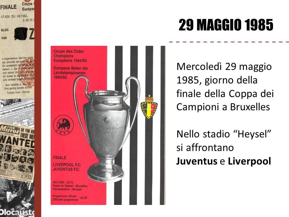 29 MAGGIO 1985 Mercoledì 29 maggio 1985, giorno della finale della Coppa dei Campioni a Bruxelles Nello stadio Heysel si affrontano Juventus e Liverpo