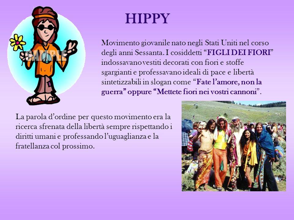 HIPPY Movimento giovanile nato negli Stati Uniti nel corso degli anni Sessanta. I cosiddetti FIGLI DEI FIORI indossavano vestiti decorati con fiori e