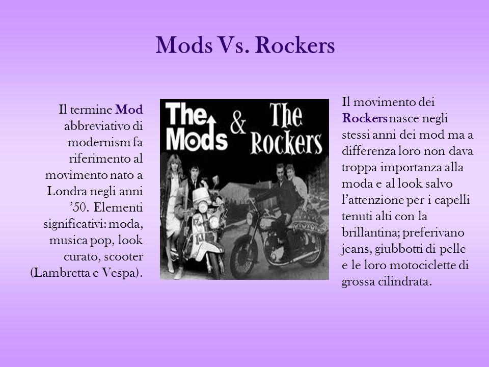 Mods Vs. Rockers Il termine Mod abbreviativo di modernism fa riferimento al movimento nato a Londra negli anni 50. Elementi significativi: moda, music