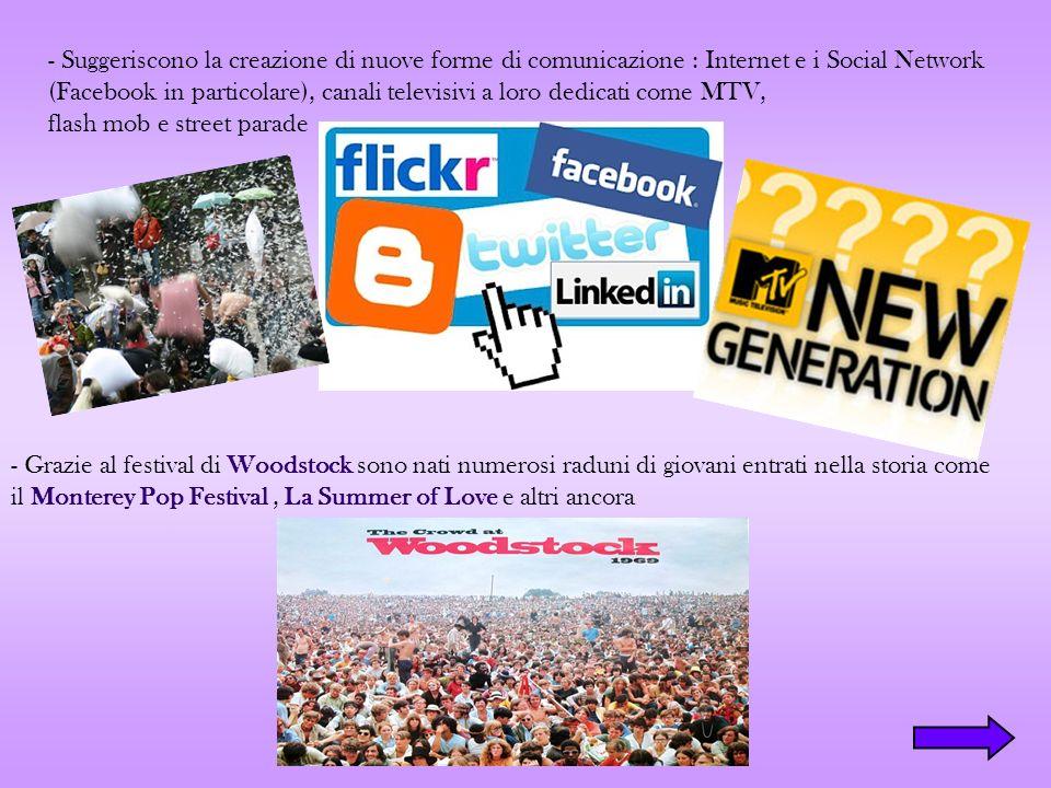 - Suggeriscono la creazione di nuove forme di comunicazione : Internet e i Social Network (Facebook in particolare), canali televisivi a loro dedicati