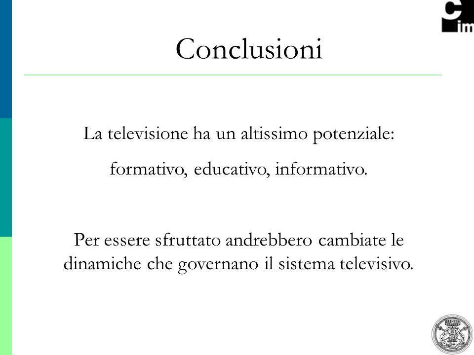 11 Conclusioni La televisione ha un altissimo potenziale: formativo, educativo, informativo.