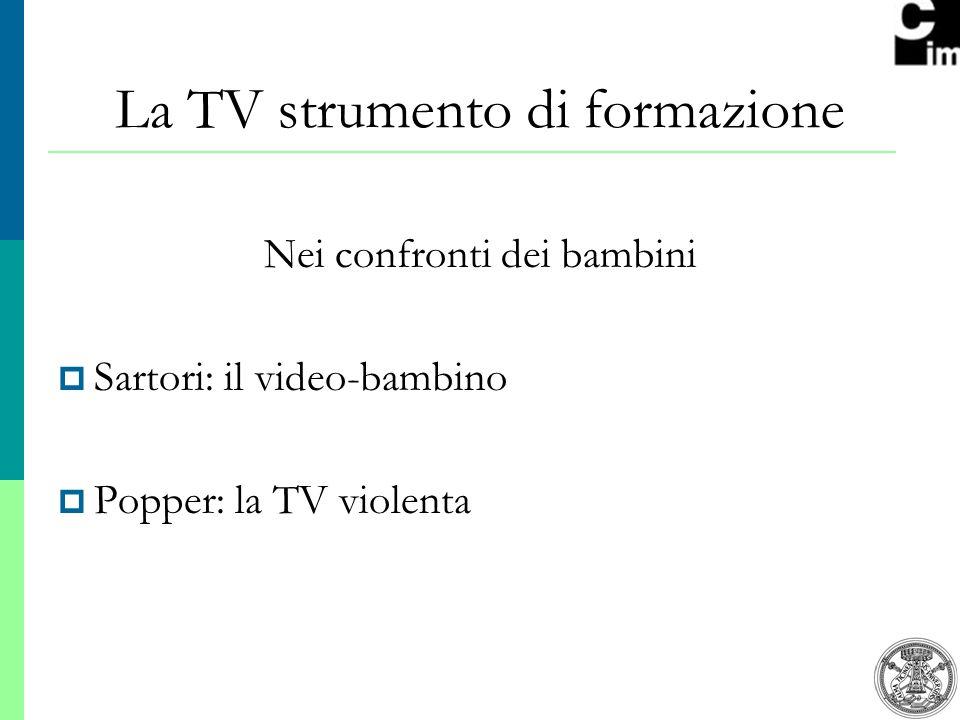 4 La TV strumento di formazione Nei confronti dei bambini Sartori: il video-bambino Popper: la TV violenta
