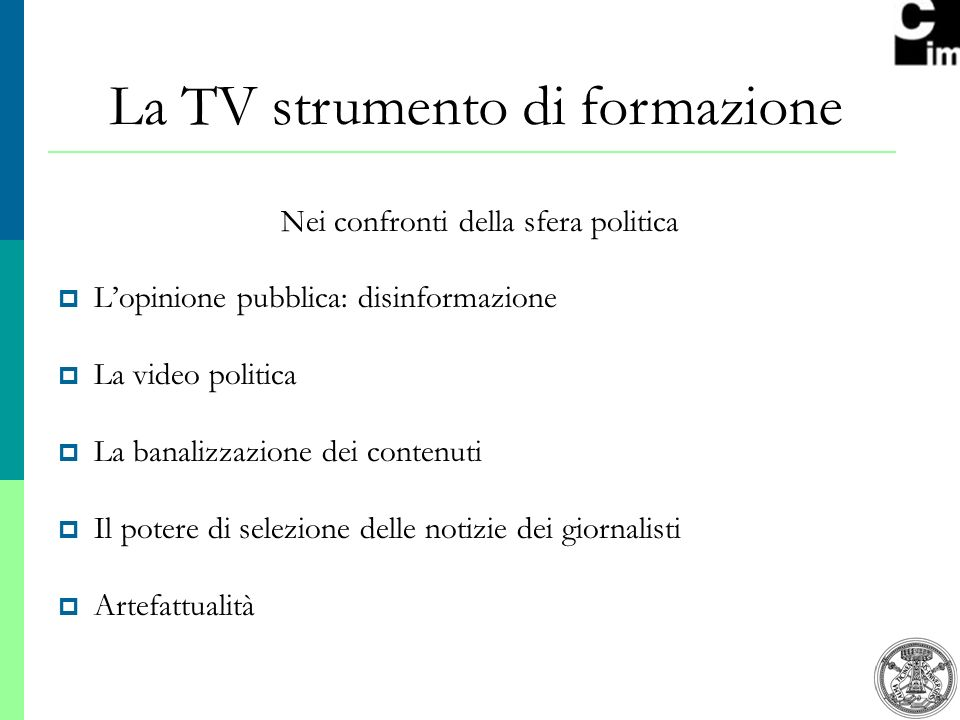 5 Nei confronti della sfera politica Lopinione pubblica: disinformazione La video politica La banalizzazione dei contenuti Il potere di selezione delle notizie dei giornalisti Artefattualità La TV strumento di formazione