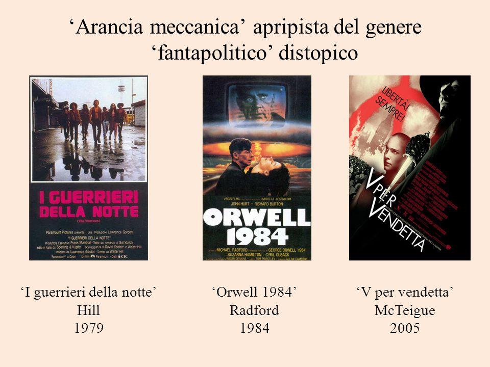 Arancia meccanica apripista del genere fantapolitico distopico I guerrieri della notte Hill 1979 Orwell 1984 Radford 1984 V per vendetta McTeigue 2005