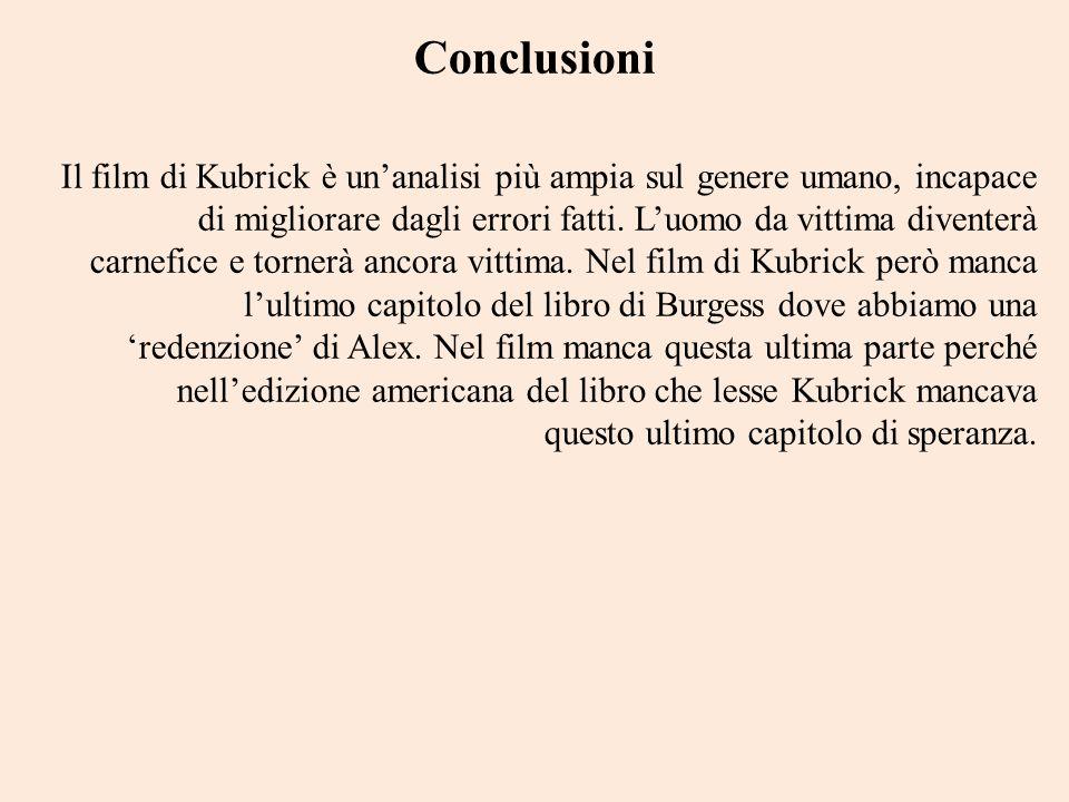 Conclusioni Il film di Kubrick è unanalisi più ampia sul genere umano, incapace di migliorare dagli errori fatti. Luomo da vittima diventerà carnefice