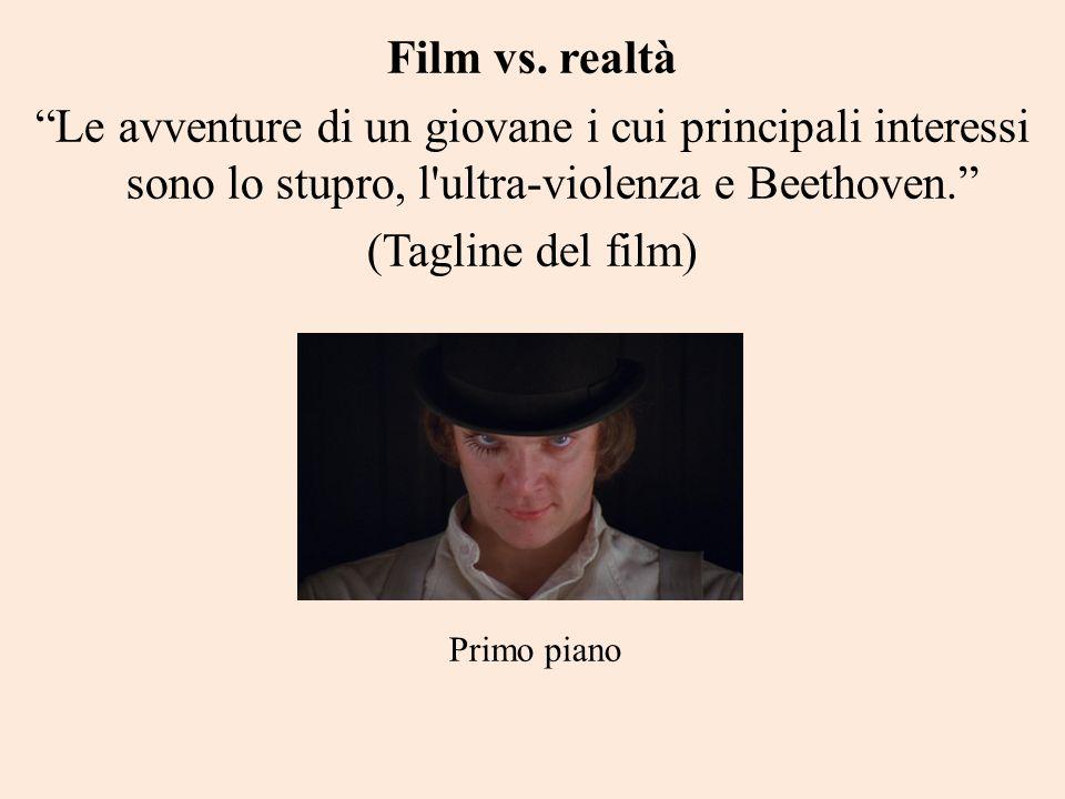 Film vs. realtà Le avventure di un giovane i cui principali interessi sono lo stupro, l'ultra-violenza e Beethoven. (Tagline del film) Primo piano