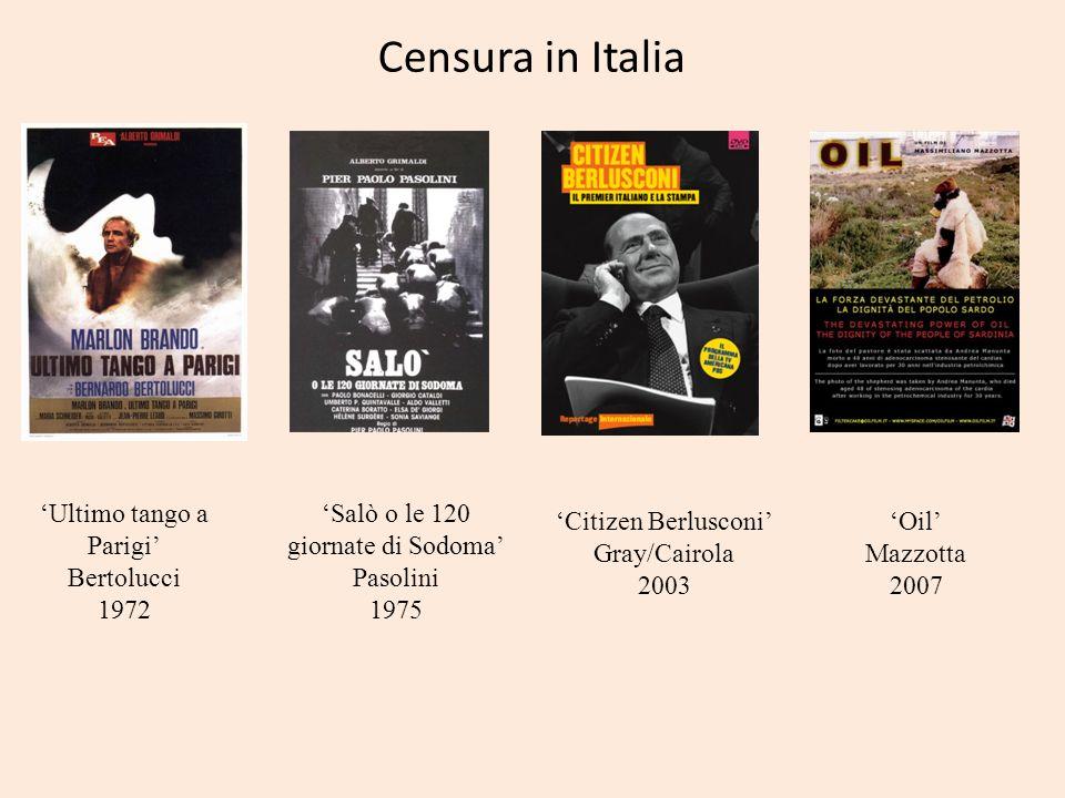 Censura in Italia Ultimo tango a Parigi Bertolucci 1972 Salò o le 120 giornate di Sodoma Pasolini 1975 Oil Mazzotta 2007 Citizen Berlusconi Gray/Cairo